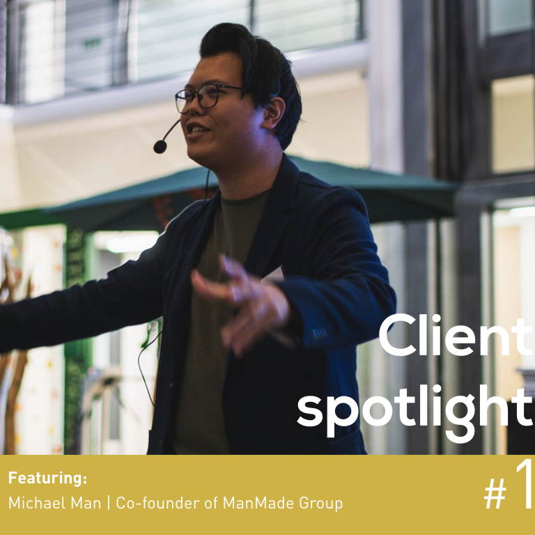 Client Spotlight #1 Michael Man | Co-founder of ManMade Group